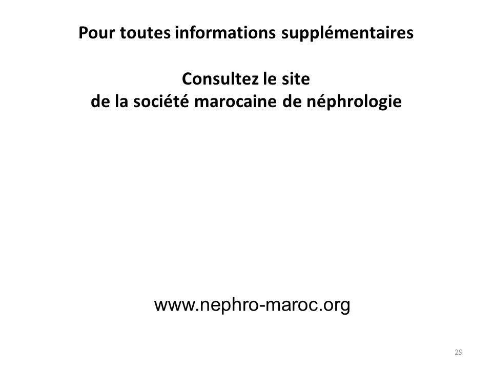 Pour toutes informations supplémentaires Consultez le site de la société marocaine de néphrologie 29 www.nephro-maroc.org