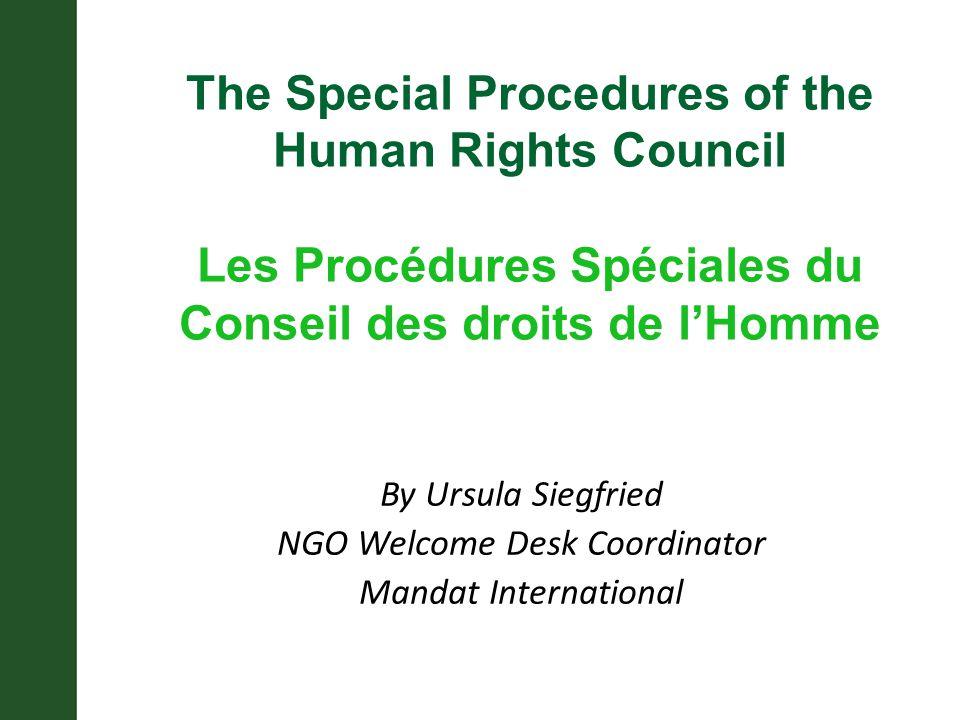 By Ursula Siegfried NGO Welcome Desk Coordinator Mandat International The Special Procedures of the Human Rights Council Les Procédures Spéciales du Conseil des droits de l'Homme