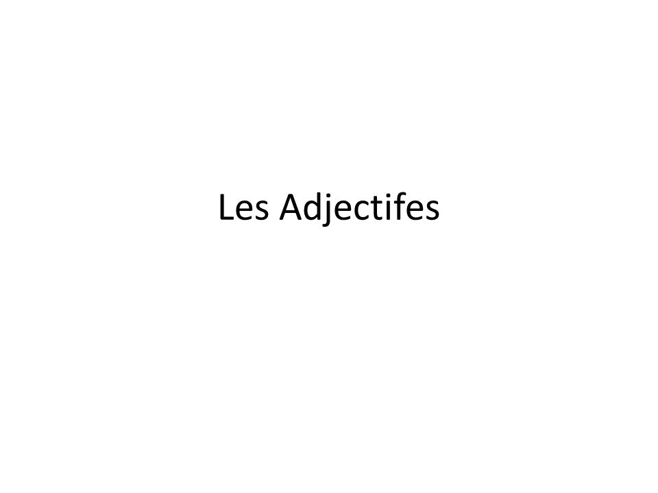 Les adjectifs French adjectives agree in gender and number with the nouns they modify.