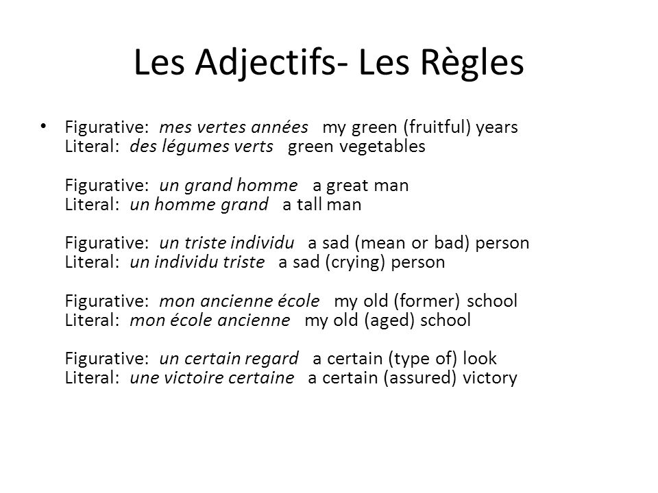 Les Adjectifs- Les Règles Figurative: mes vertes années my green (fruitful) years Literal: des légumes verts green vegetables Figurative: un grand hom