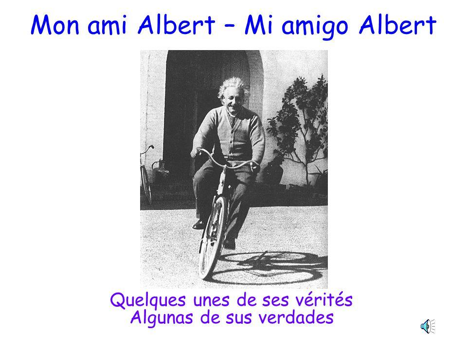 Mon ami Albert – Mi amigo Albert Quelques unes de ses vérités Algunas de sus verdades