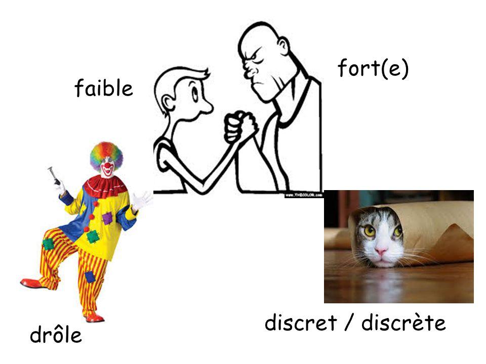 fort(e) drôle discret / discrète faible