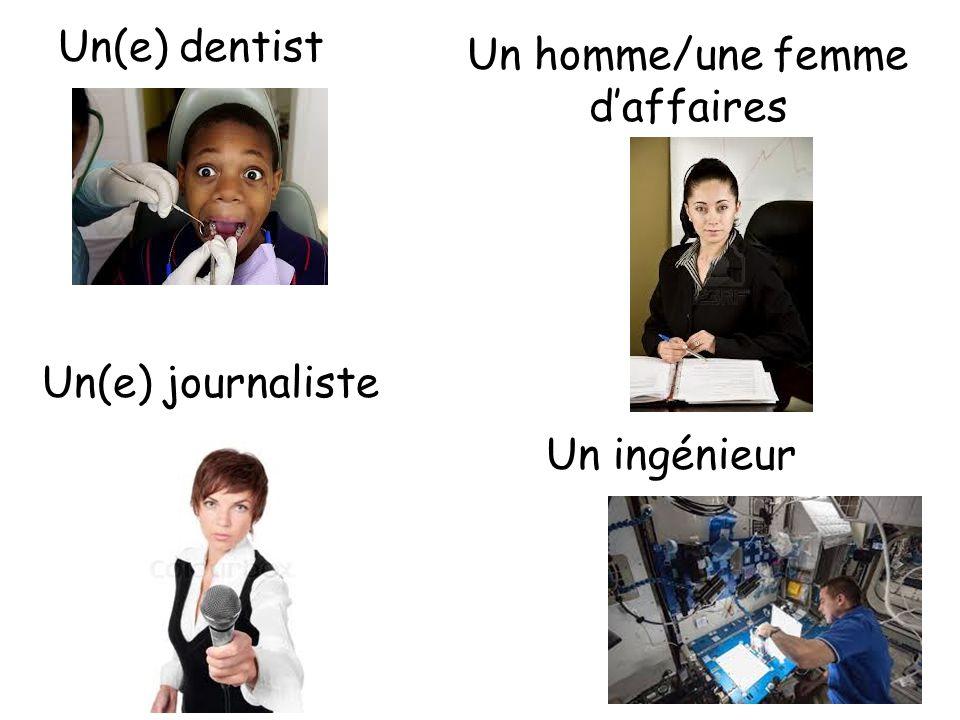 Un(e) dentist Un homme/une femme d'affaires Un ingénieur Un(e) journaliste