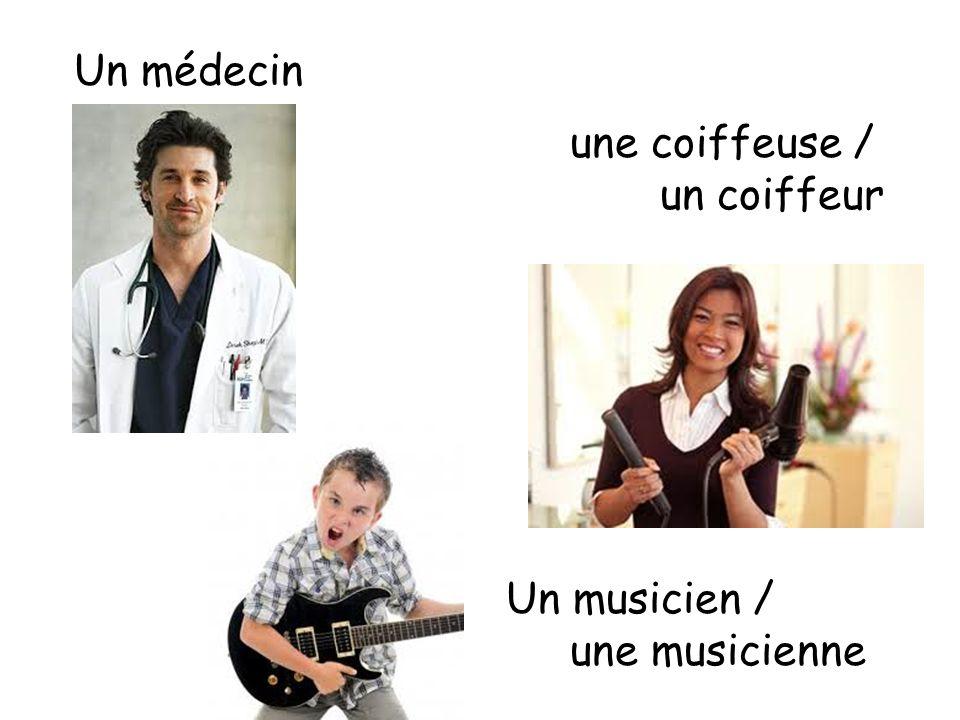 Un médecin une coiffeuse / un coiffeur Un musicien / une musicienne