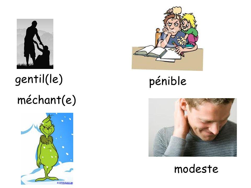 gentil(le) méchant(e) modeste pénible