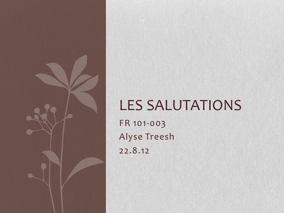 FR 101-003 Alyse Treesh 22.8.12 LES SALUTATIONS