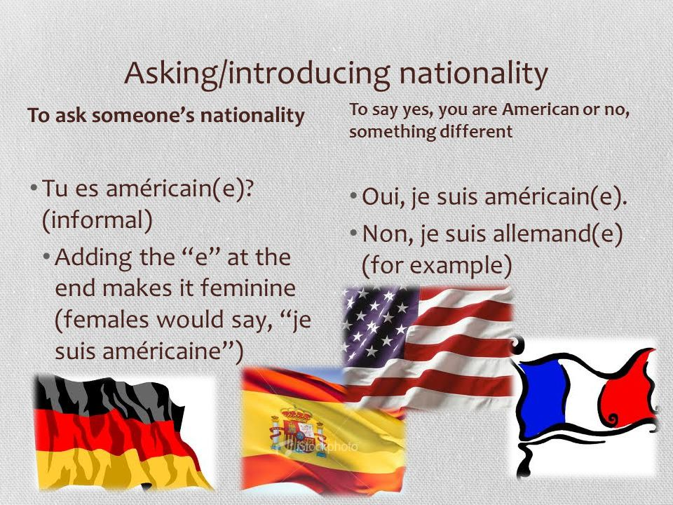 Asking/introducing nationality Tu es américain(e).
