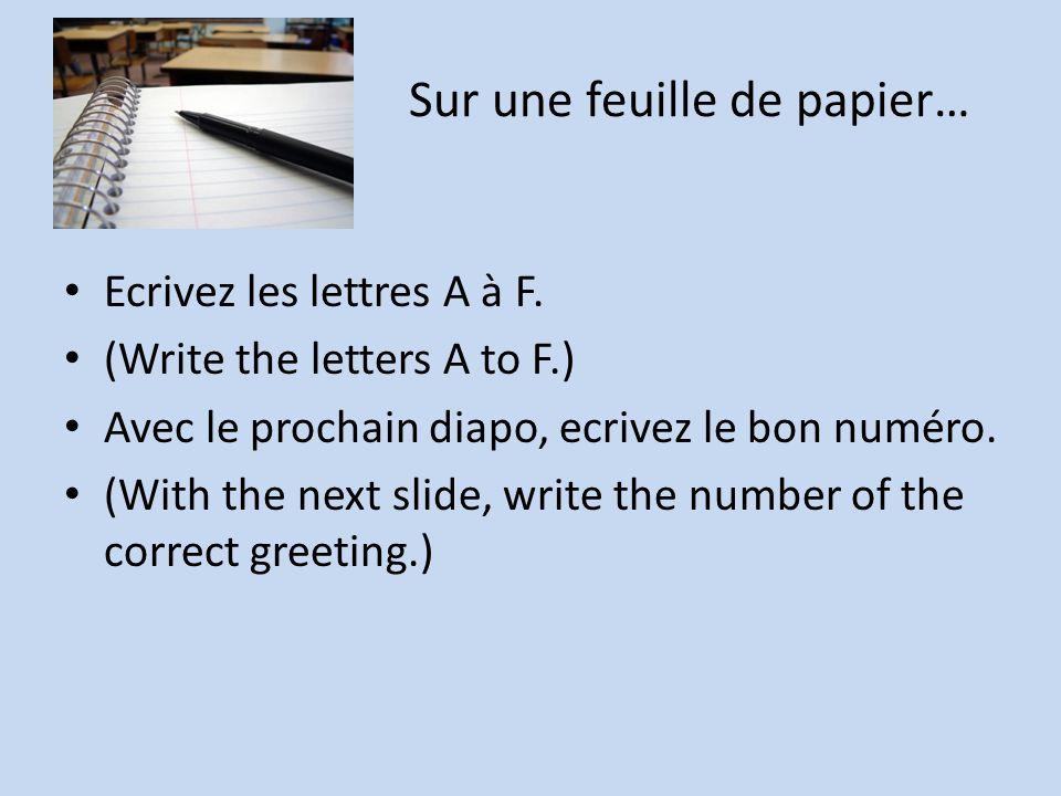 Sur une feuille de papier… Ecrivez les lettres A à F.
