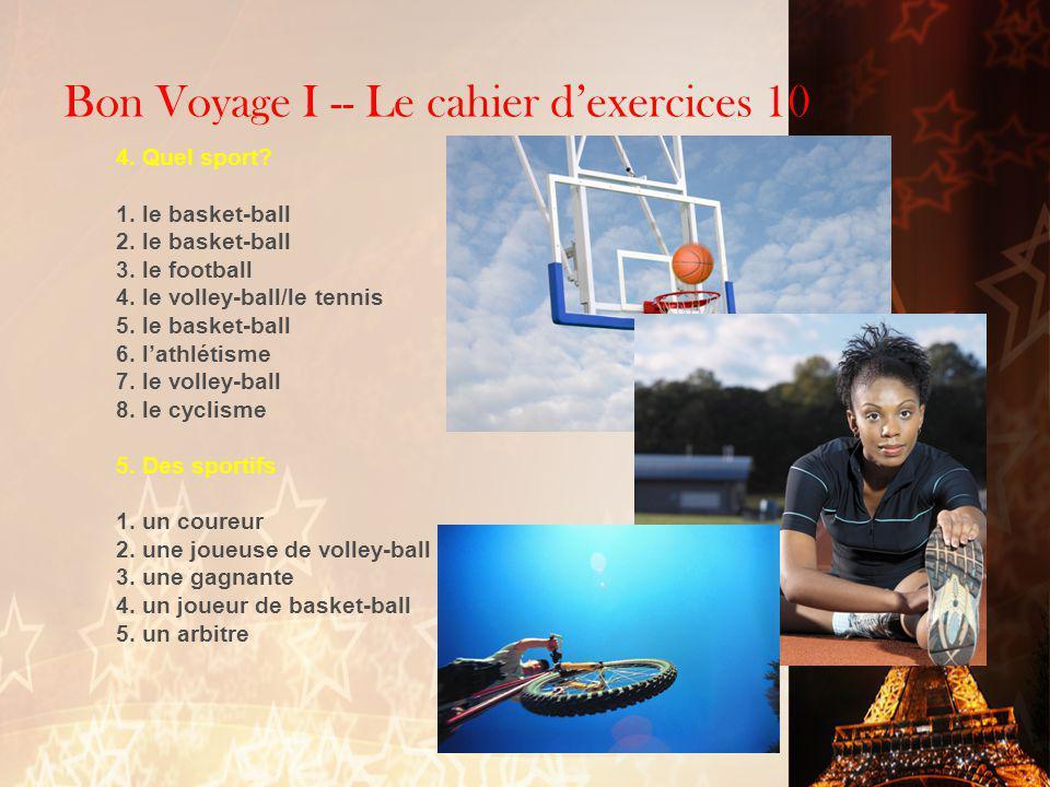 Bon Voyage I -- Le cahier d'exercices 10 1. A la plage 1. un ballon 2. un but 3. des gradins 4. un stade 5. un pied 2. Définitions 1. un joueur ou une