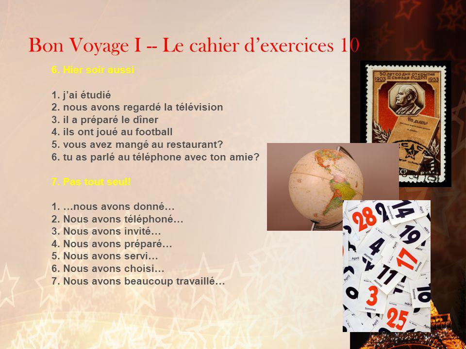 Bon Voyage I -- Le cahier d'exercices 10 6.Hier soir aussi 1.