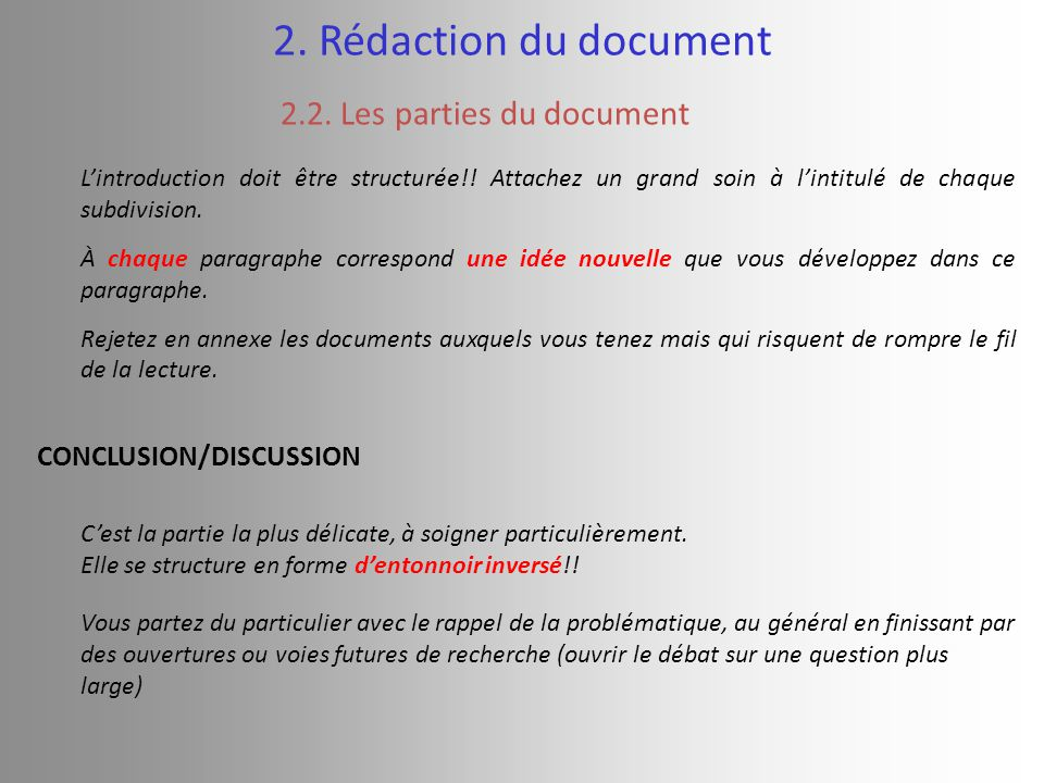 2. Rédaction du document 2.2. Les parties du document CONCLUSION/DISCUSSION L'introduction doit être structurée!! Attachez un grand soin à l'intitulé