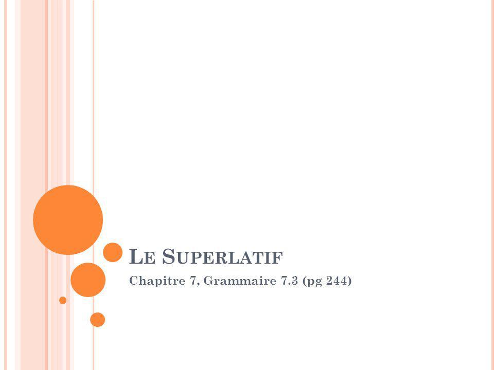 L E S UPERLATIF Chapitre 7, Grammaire 7.3 (pg 244)