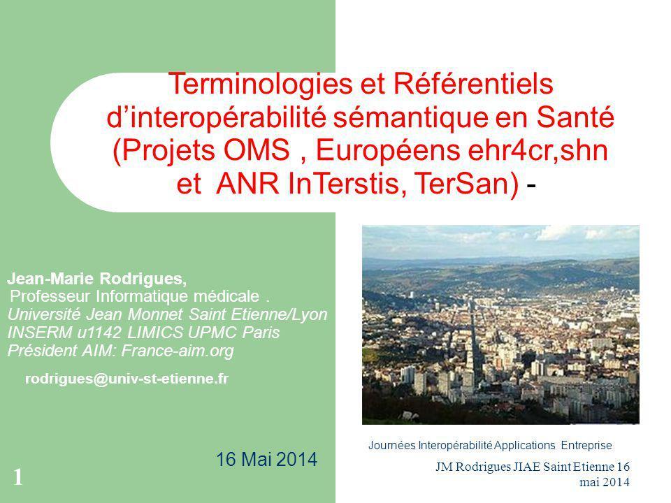 Jean-Marie Rodrigues, Professeur Informatique médicale. Université Jean Monnet Saint Etienne/Lyon INSERM u1142 LIMICS UPMC Paris Président AIM: France