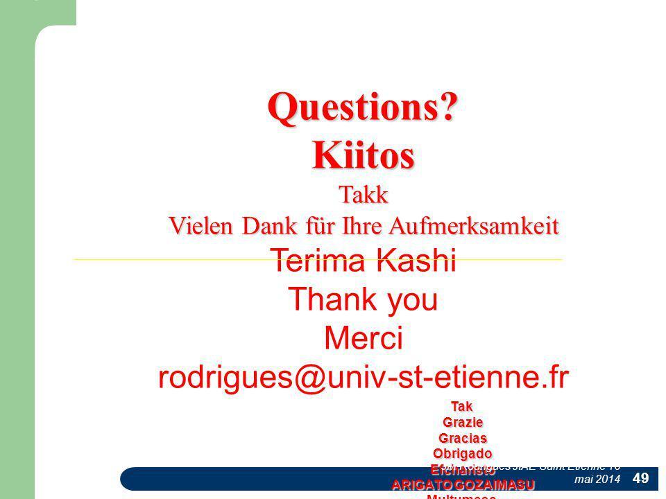 49 Questions?KiitosTakk Vielen Dank für Ihre Aufmerksamkeit Terima Kashi Thank you Merci rodrigues@univ-st-etienne.fr Tak Grazie Tak GrazieGraciasObri