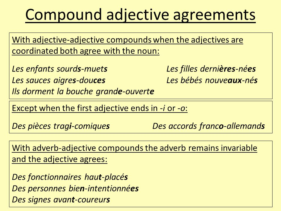 Compound adjective agreements With adjective-adjective compounds when the adjectives are coordinated both agree with the noun: Les enfants sourds-muet