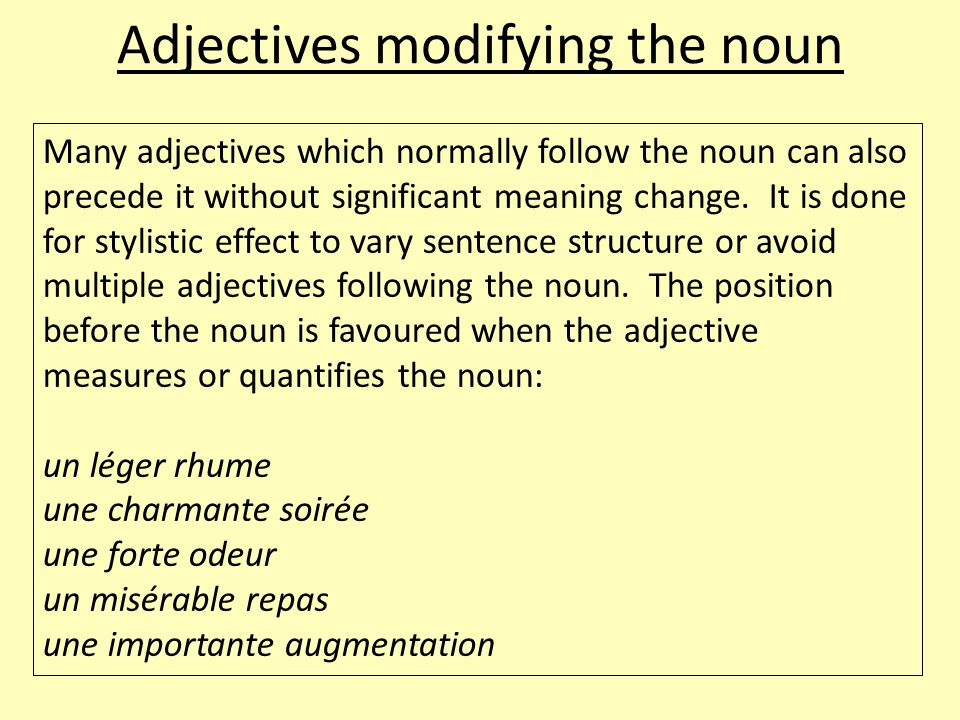 Adjectives modifying the noun Many adjectives which normally follow the noun can also precede it without significant meaning change.