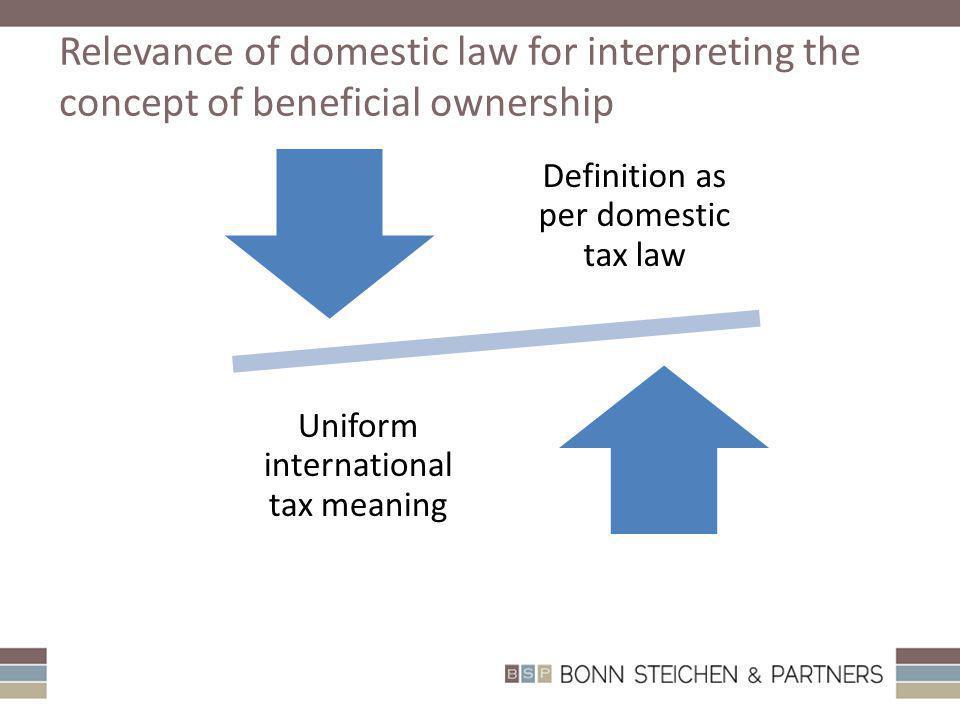 Cliquez et modifiez le titre Cliquez pour modifier les styles du texte du masque – Deuxième niveau Troisième niveau – Quatrième niveau » Cinquième niveau Relevance of domestic law for interpreting the concept of beneficial ownership Definition as per domestic tax law Uniform international tax meaning