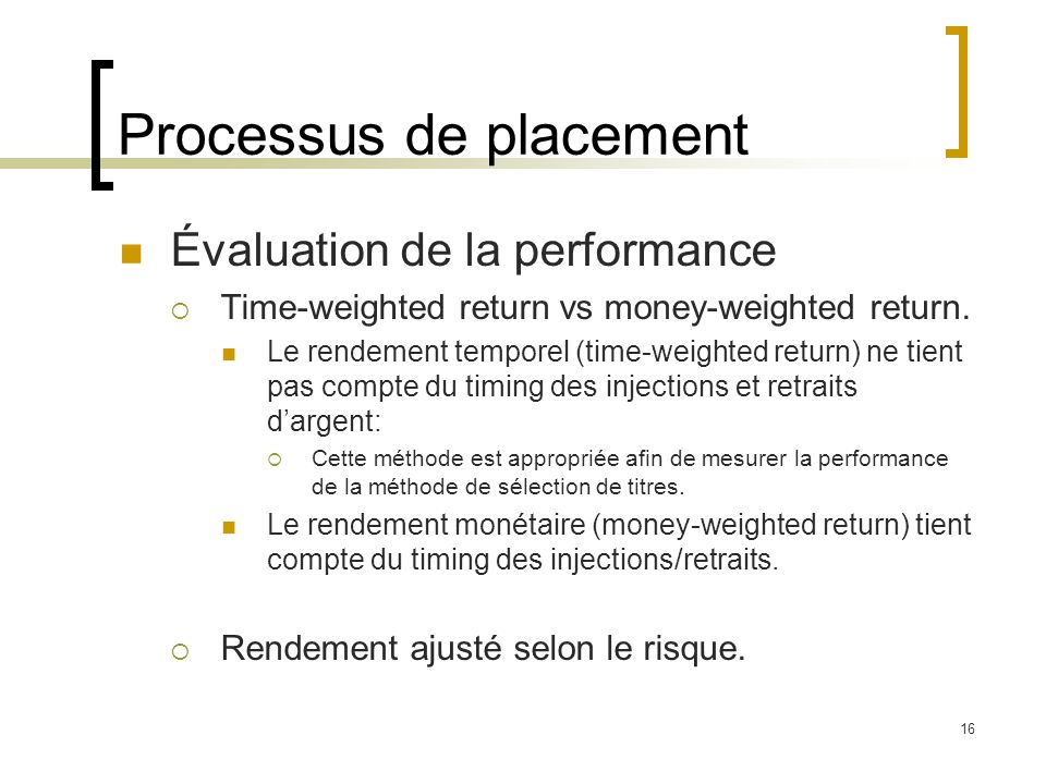 Processus de placement Évaluation de la performance  Time-weighted return vs money-weighted return.