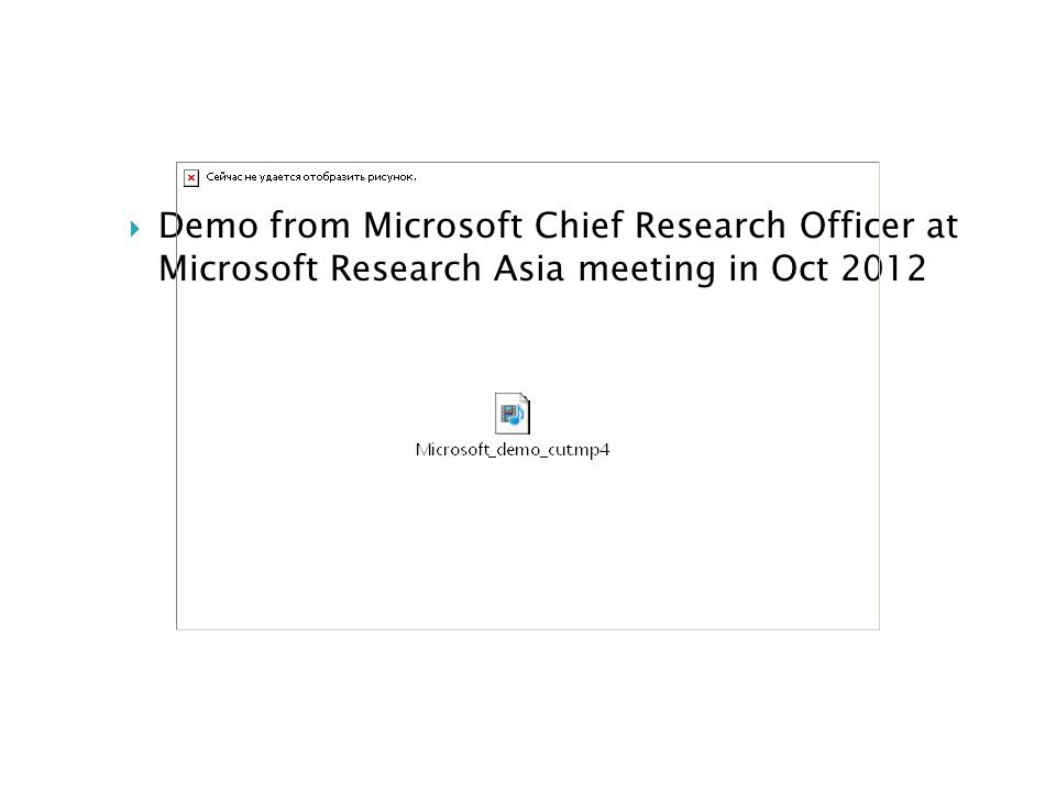  Demo from Microsoft Chief Research Officer at Microsoft Research Asia meeting in Oct 2012