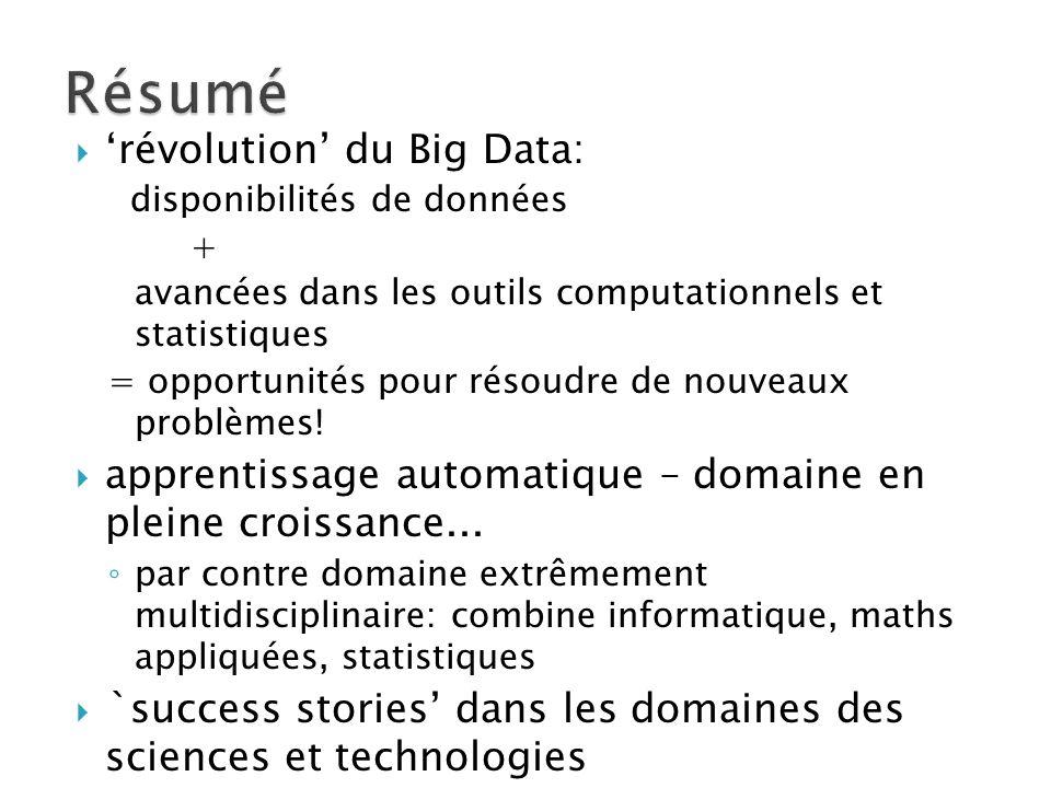  'révolution' du Big Data: disponibilités de données + avancées dans les outils computationnels et statistiques = opportunités pour résoudre de nouveaux problèmes.