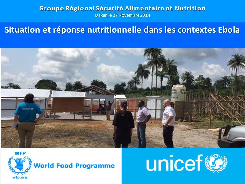 1 Groupe Régional Sécurité Alimentaire et Nutrition Dakar, le 27 Novembre 2014 Situation et réponse nutritionnelle dans les contextes Ebola