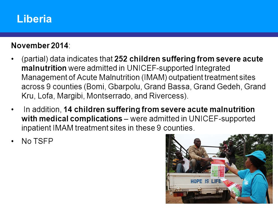Liberia November 2014: (partial) data indicates that 252 children suffering from severe acute malnutrition were admitted in UNICEF-supported Integrate