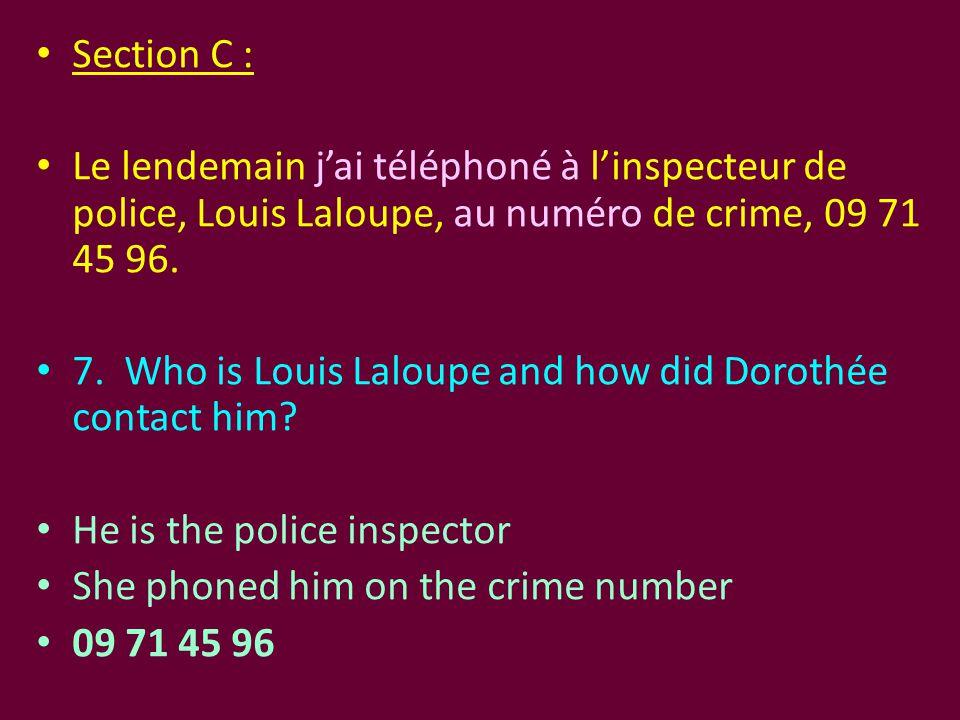 Section C : Le lendemain j'ai téléphoné à l'inspecteur de police, Louis Laloupe, au numéro de crime, 09 71 45 96. 7. Who is Louis Laloupe and how did