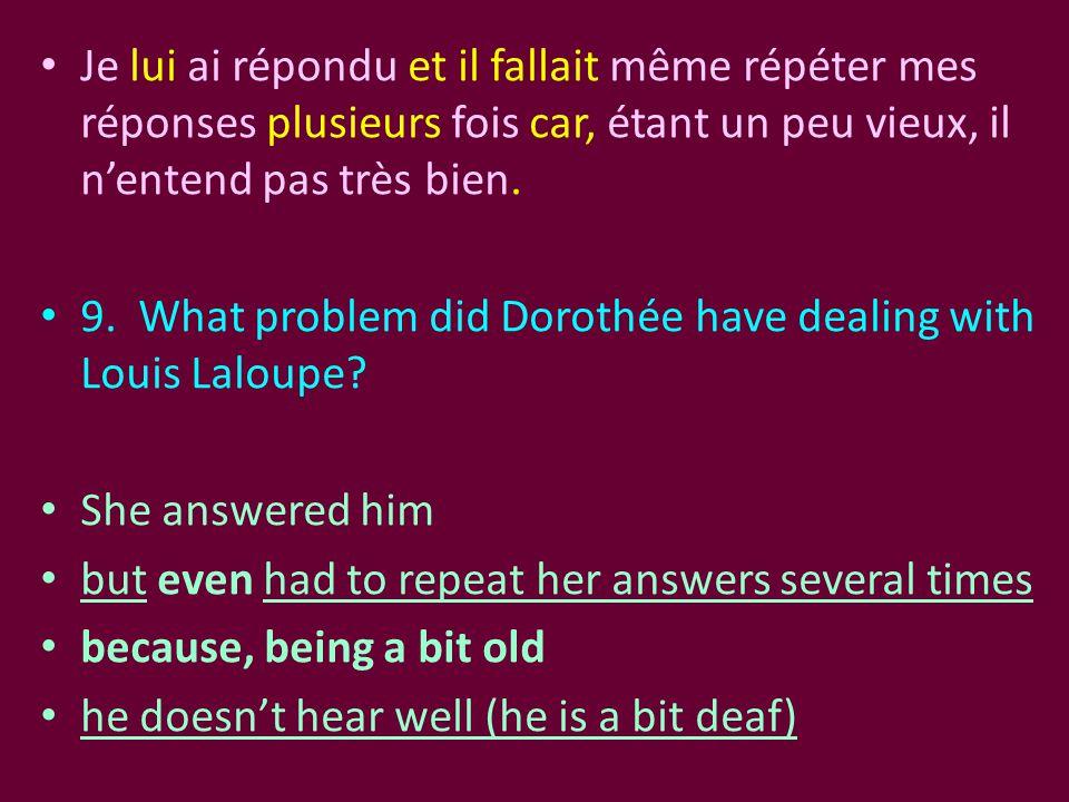 Je lui ai répondu et il fallait même répéter mes réponses plusieurs fois car, étant un peu vieux, il n'entend pas très bien. 9. What problem did Dorot