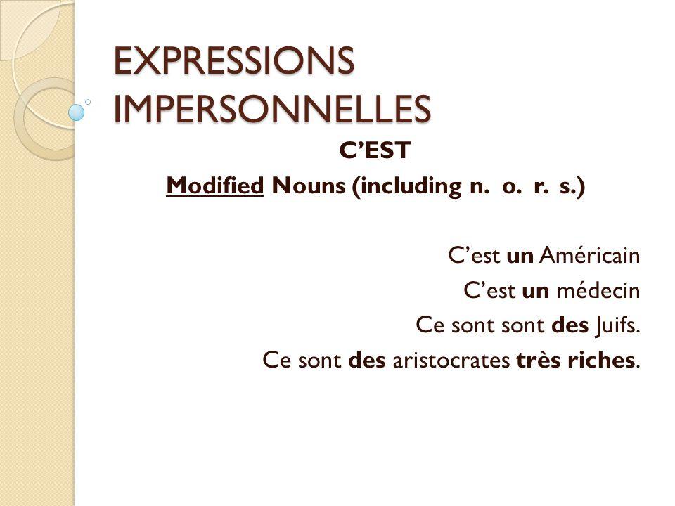 EXPRESSIONS IMPERSONNELLES IL EST Prepositional phrases (just like adjectives and adverbs) Il est à Paris Elle est en France.