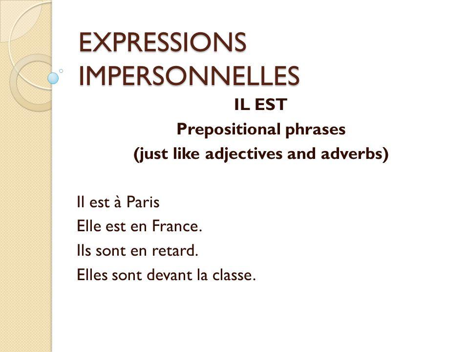 EXPRESSIONS IMPERSONNELLES Miscellaneous: C'EST Dates: C'est le 8 novembre 2010 Proper names: C'est Luke Infinitive as subject: Vivre, c'est parler français.