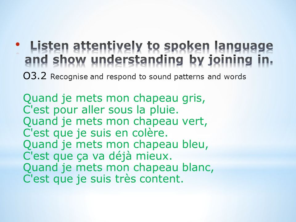 O3.2 Recognise and respond to sound patterns and words Quand je mets mon chapeau gris, C est pour aller sous la pluie.