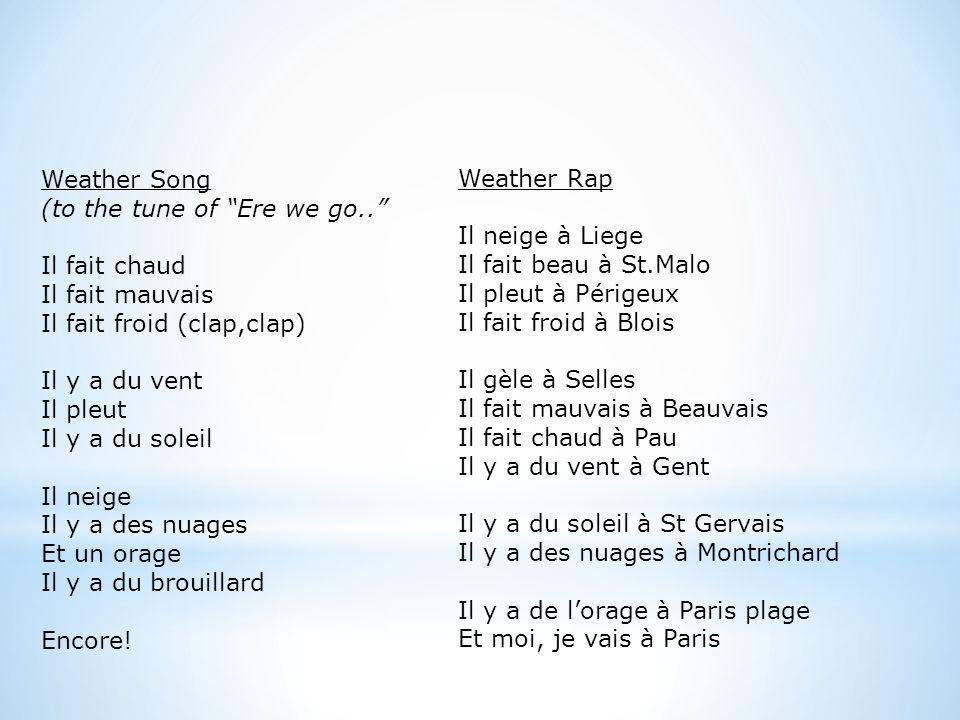 Weather Song (to the tune of Ere we go.. Il fait chaud Il fait mauvais Il fait froid (clap,clap) Il y a du vent Il pleut Il y a du soleil Il neige Il y a des nuages Et un orage Il y a du brouillard Encore.