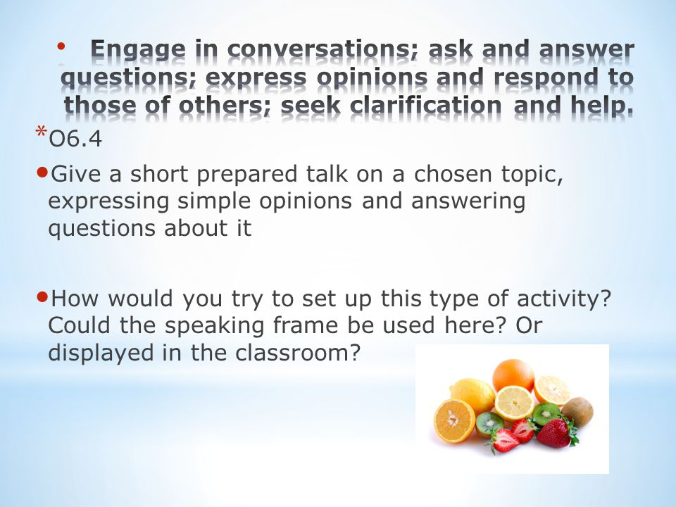 * O6.4 Give a short prepared talk on a chosen topic, expressing simple opinions and answering questions about it How would you try to set up this type of activity.