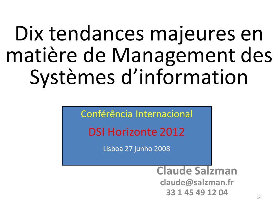 14 Dix tendances majeures en matière de Management des Systèmes d'information Claude Salzman claude@salzman.fr 33 1 45 49 12 04 Conférência Internacional DSI Horizonte 2012 Lisboa 27 junho 2008