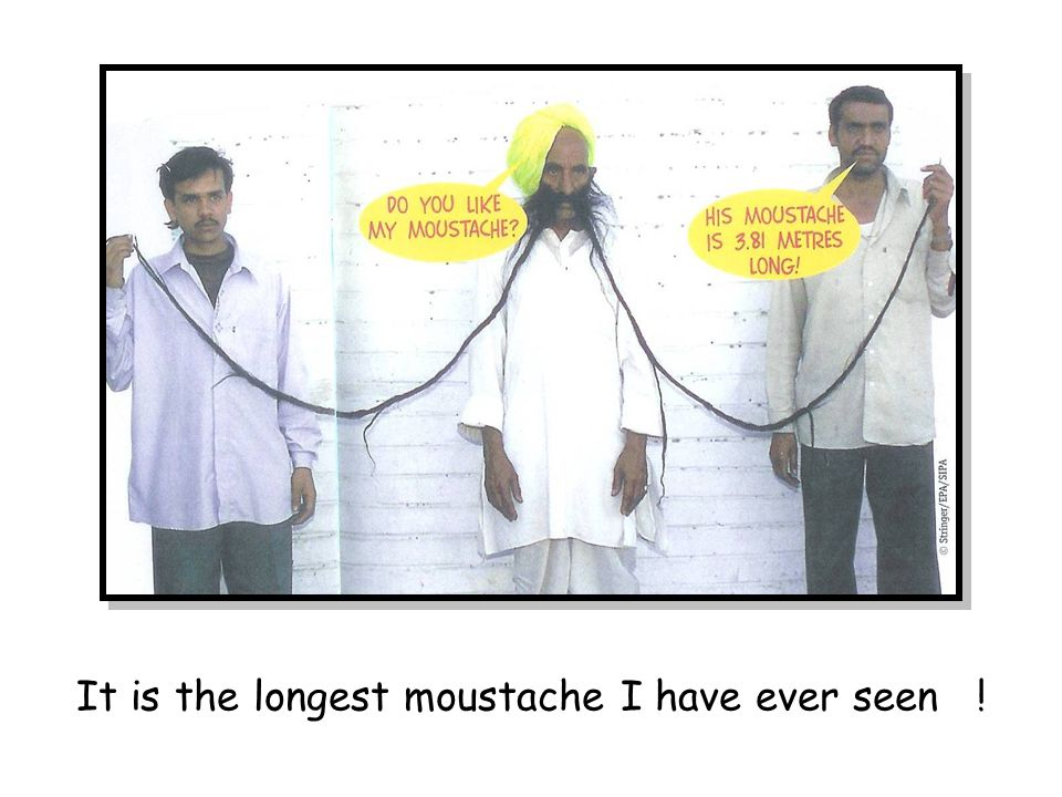 It is the longest moustache I have ever seen !