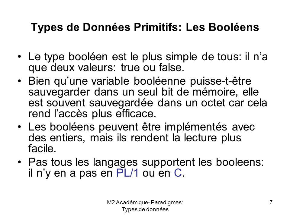 M2 Académique- Paradigmes: Types de données 7 Types de Données Primitifs: Les Booléens Le type booléen est le plus simple de tous: il n'a que deux val
