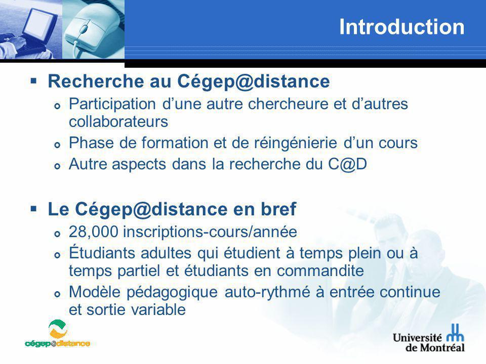 Introduction  Recherche au Cégep@distance  Participation d'une autre chercheure et d'autres collaborateurs  Phase de formation et de réingénierie d