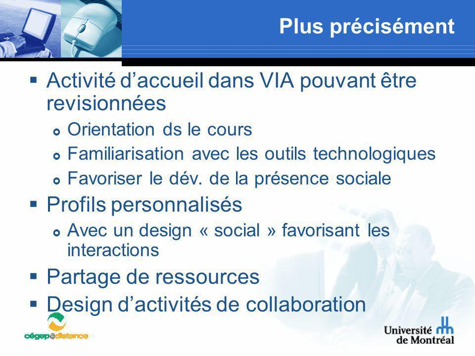 Plus précisément  Activité d'accueil dans VIA pouvant être revisionnées  Orientation ds le cours  Familiarisation avec les outils technologiques 