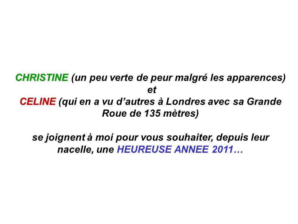 CHRISTINE CHRISTINE (un peu verte de peur malgré les apparences) et CELINE CELINE (qui en a vu d'autres à Londres avec sa Grande Roue de 135 mètres) s