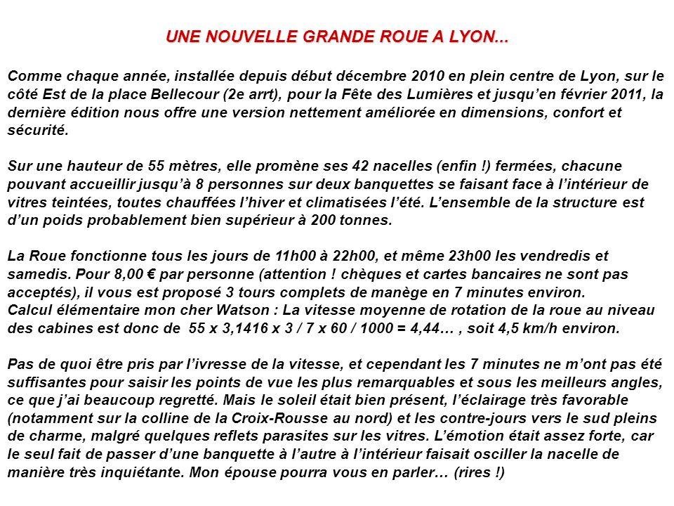 UNE NOUVELLE GRANDE ROUE A LYON... Comme chaque année, installée depuis début décembre 2010 en plein centre de Lyon, sur le côté Est de la place Belle