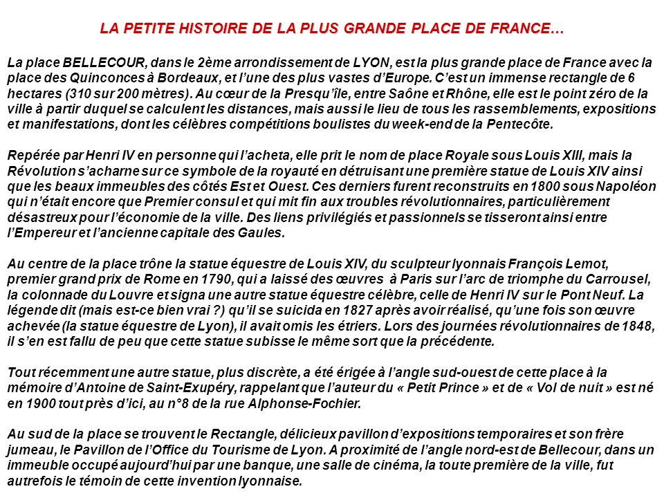 LA PETITE HISTOIRE DE LA PLUS GRANDE PLACE DE FRANCE… La place BELLECOUR, dans le 2ème arrondissement de LYON, est la plus grande place de France avec