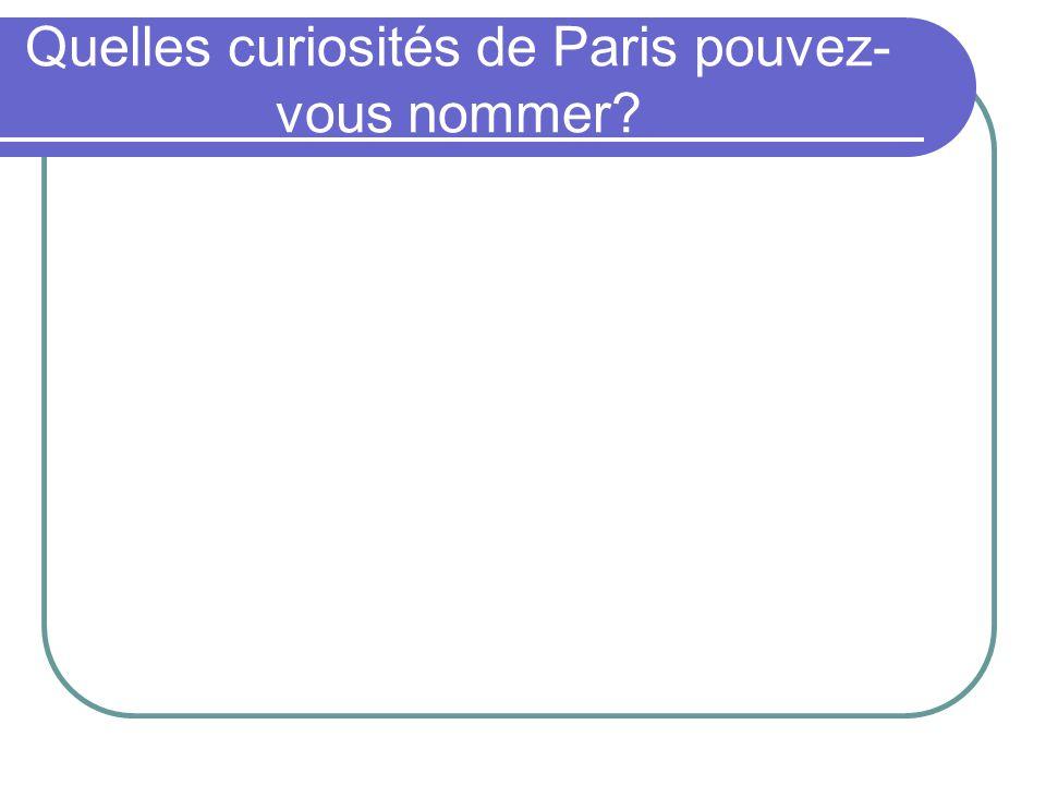 Quelles curiosités de Paris pouvez- vous nommer?