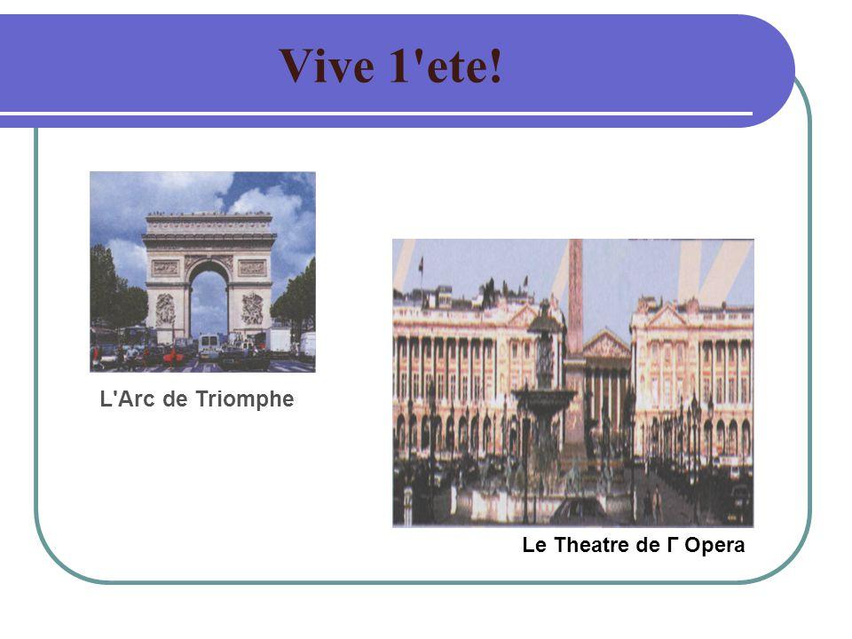Vive 1 ete! Le Theatre de Г Opera L Arc de Triomphe
