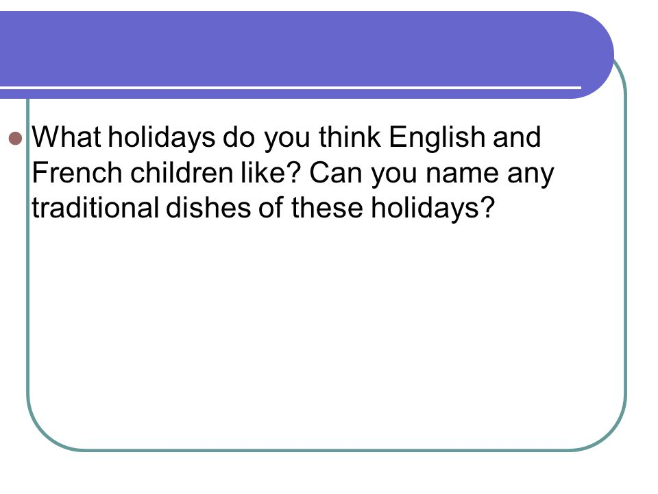 What holidays do you think English and French children like? Can you name any traditional dishes of these holidays?