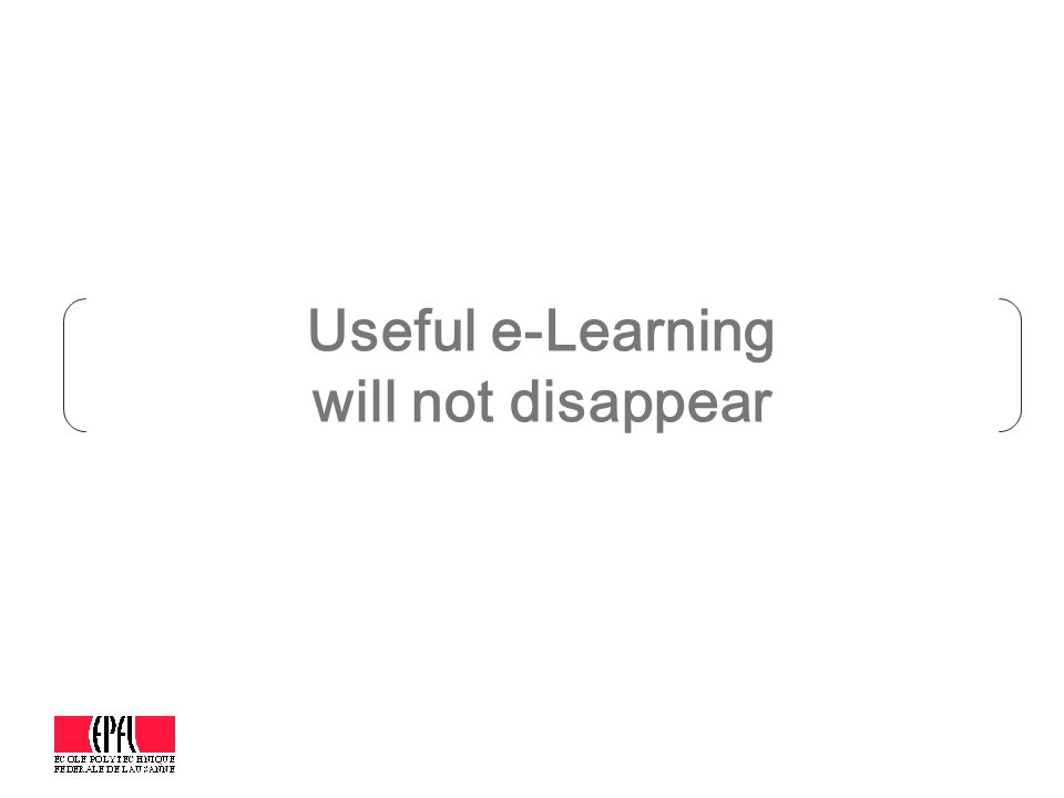 Useful e-Learning will not disappear