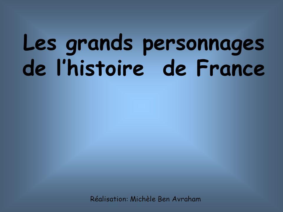 Les grands personnages de l'histoire de France Réalisation: Michèle Ben Avraham