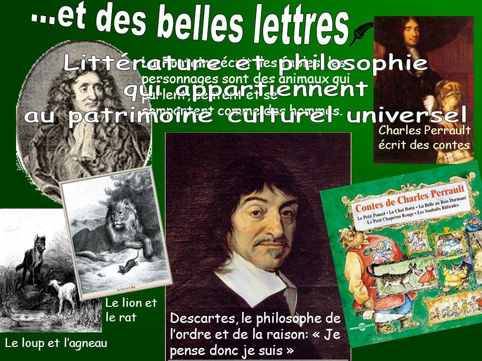 Descartes, le philosophe de l'ordre et de la raison: « Je pense donc je suis » Charles Perrault écrit des contes La Fontaine écrit des fables, les per