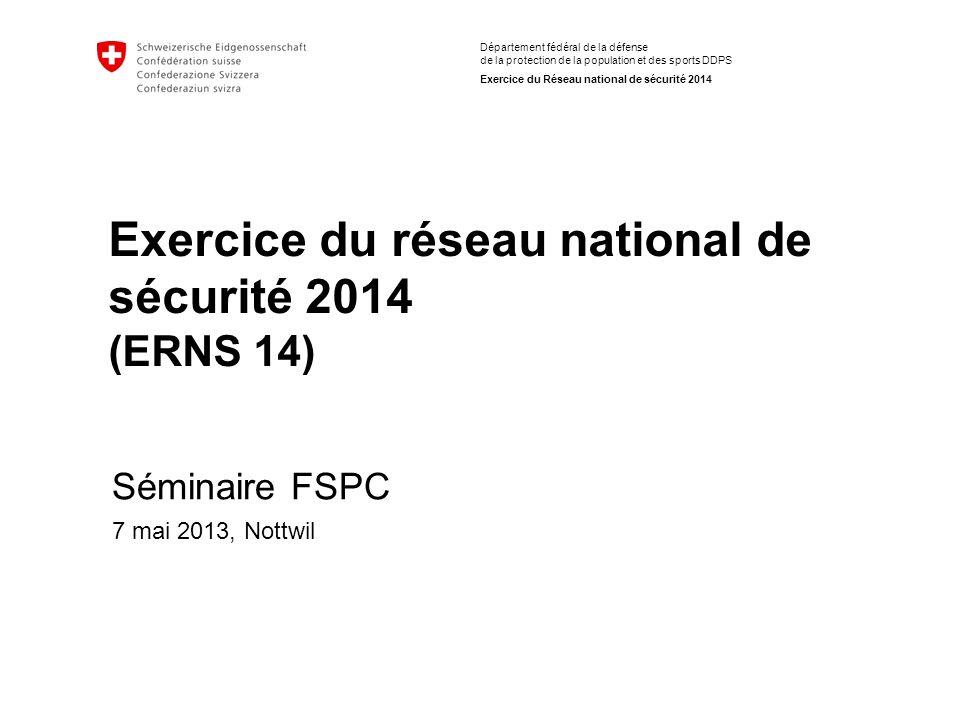 Département fédéral de la défense de la protection de la population et des sports DDPS Exercice du Réseau national de sécurité 2014 Exercice du réseau