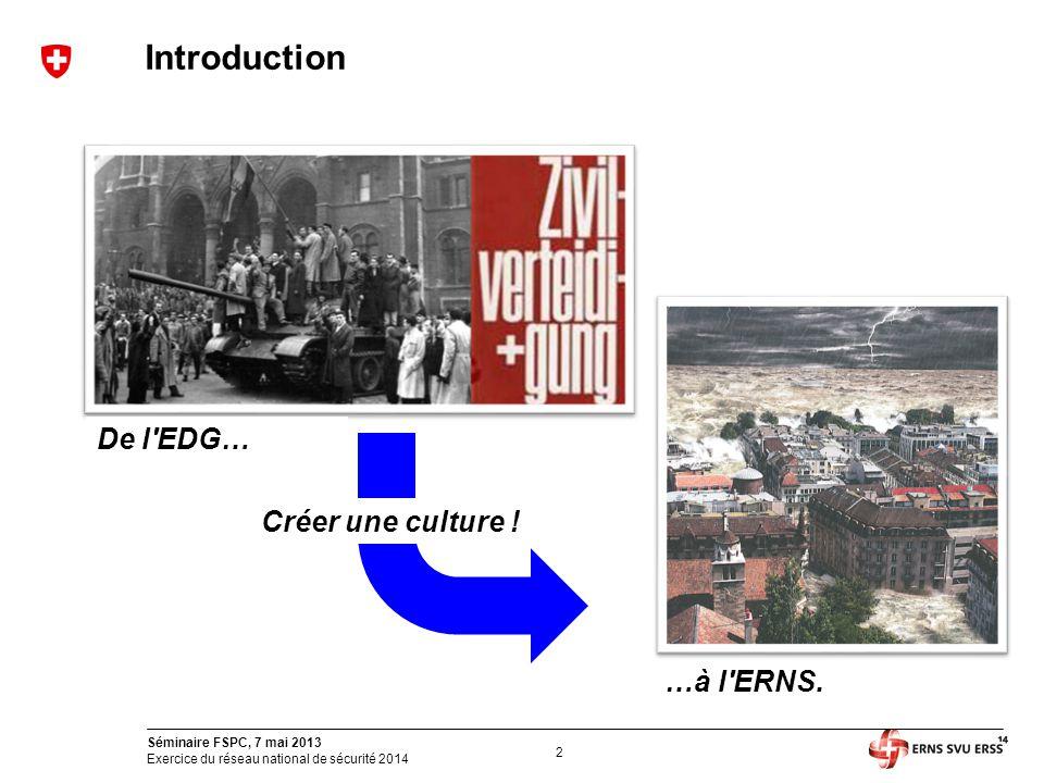 2 Séminaire FSPC, 7 mai 2013 Exercice du réseau national de sécurité 2014 Introduction De l'EDG… …à l'ERNS. Créer une culture !