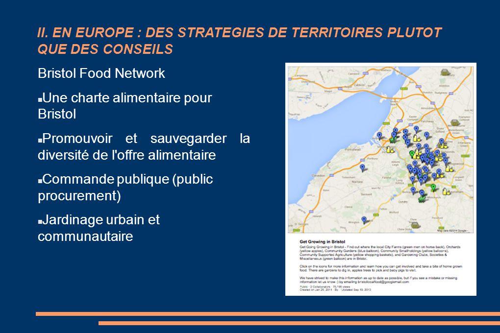 II. EN EUROPE : DES STRATEGIES DE TERRITOIRES PLUTOT QUE DES CONSEILS Bristol Food Network Une charte alimentaire pour Bristol Promouvoir et sauvegard